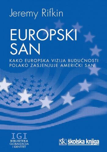 Europski san : kako europska vizija budućnosti polako zasjenjuje američki san / Jeremy Rifkin