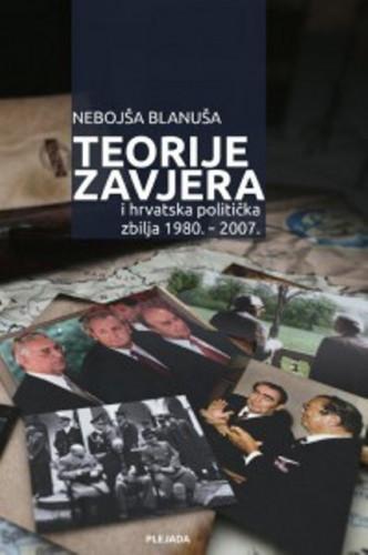 Teorije zavjera i hrvatska politička zbilja od 1980.-2007. / Nebojša Blanuša