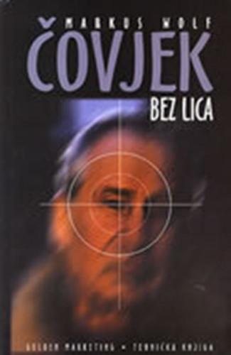 Čovjek bez lica : šef špijuna u tajnom ratu / Marcus Wolf