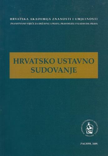 Hrvatsko ustavno sudovanje : de lege lata i de lege ferenda : okrugli stol održan 2. travnja 2009 / uredio Jakša Barbić