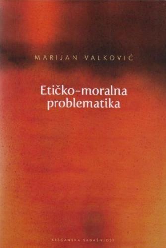 Etičko-moralna problematika : uloga teologa : 3 / Marijan Valković, priredio Stjepan Baloban