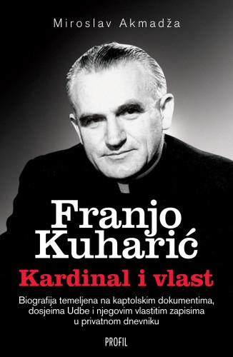 Franjo Kuharić : kardinal i vlast / Miroslav Akmadža