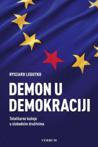 Demon u demokraciji : totalitarne kušnje u slobodnim društvima / Ryszard Legutko