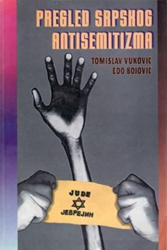 Pregled srpskog antisemitizma / Tomislav Vuković, Edo Bojović