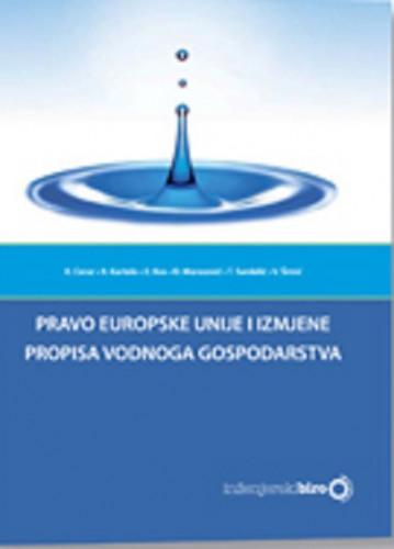 Pravo Europske unije i izmjene propisa vodnoga gospodarstva / autori Karmen Cerar ... [et al.]