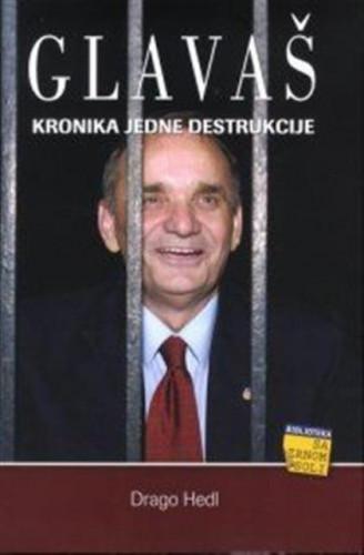 Glavaš : kronika jedne destrukcije / Drago Hedl
