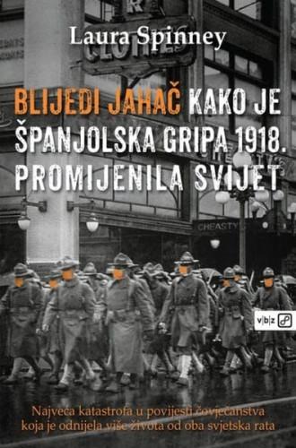 Blijedi jahač : kako je španjolska gripa 1918. promijenila svijet / Laura Spinney