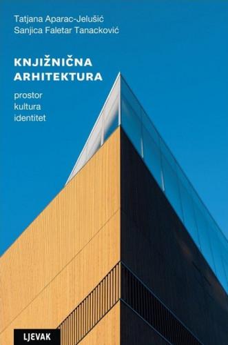 Knjižnična arhitektura : prostor, kultura, identitet / Tatjana Aparac-Jelušić, Sanjica Faletar Tanacković