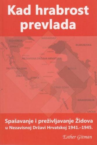 Kad hrabrost prevlada : spašavanje i preživljavanje Židova u Nezavisnoj Državi Hrvatskoj : 1941.-1945. / Esther Gitman