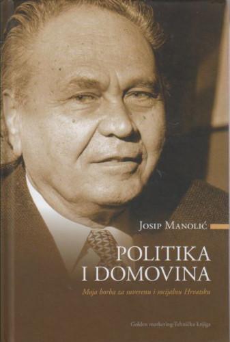 Politika i domovina : moja borba za suverenu i socijalnu Hrvatsku / Josip Manolić