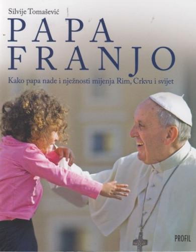 Papa Franjo : kako papa nade i nježnosti mijenja Rim, Crkvu i svijet / Silvije Tomašević