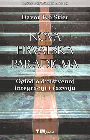Nova hrvatska paradigma : ogled o društvenoj integraciji i razvoju / Davor Ivo Stier