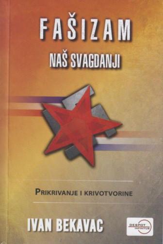 Fašizam naš svagdanji : prikrivanje i krivotvorine / Ivan Bekavac