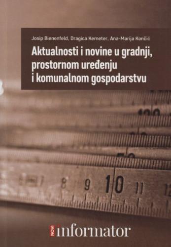 Aktualnosti i novine u gradnji, prostornom uređenju i komunalnom gospodarstvu / Josip Bienenfeld, Dragica Kemeter, Ana-Marija Končić