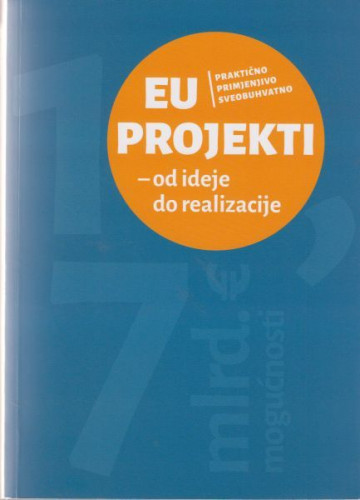 EU projekti : od ideje do realizacije / Ivana Maletić ... [et al.]