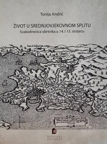 Život u srednjovjekovnom Splitu : svakodnevica obrtnika u 14. i 15. stoljeću / Tonija Andrić