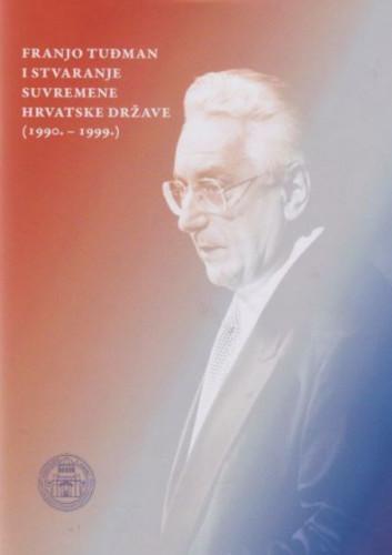 Franjo Tuđman i stvaranje suvremene hrvatske države (1990. - 1999.) : zbornik radova / urednik Ante Bralić