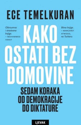 Kako ostati bez domovine : sedam koraka od demokracije do diktature / Ece Temelkuran