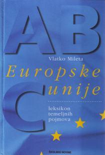 ABC Europske unije : (leksikon temeljnih pojmova) / Vlatko Mileta