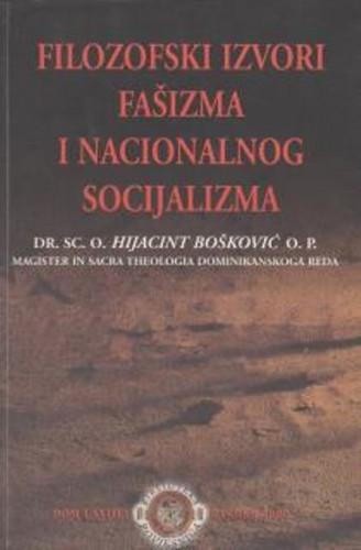 Filozofski izvori fašizma i nacionalnog socijalizma / Hijacint Bošković, priredio Petar Strčić