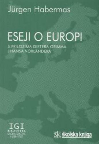 Eseji o Europi : s prilozima Dietera Grimma i Hansa Vorlaendera / Juergen Habermas