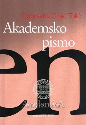 Akademsko pismo : strategije i tehnike klasične retorike za suvremene studentice i studente / Dubravka Oraić Tolić