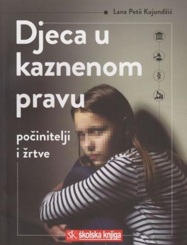 Djeca u kaznenom pravu - počinitelji i žrtve / Lana Petö Kujundžić