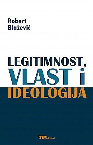 Legitimnost, vlast i ideologija / Robert Blažević
