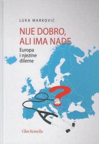 Nije dobro, ali ima nade : Europa i njezine dileme / Luka Marković