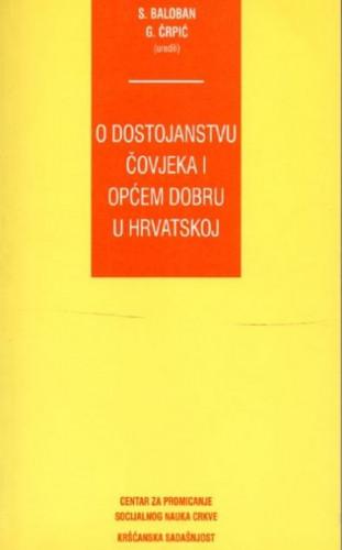 O dostojanstvu čovjeka i općem dobru u Hrvatskoj / (uredili) S. [Stjepan] Baloban, G. [Gordan] Črpić