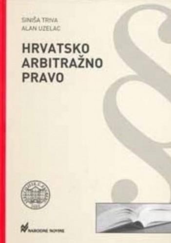 Hrvatsko arbitražno pravo : komentar Zakona o arbitraži i drugi izvori hrvatskog arbitražnog prava / Siniša Triva, Alan Uzelac