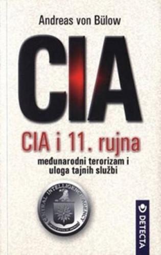 CIA i 11. rujna : međunarodni terorizam i uloga tajnih službi / Andreas von Bülow