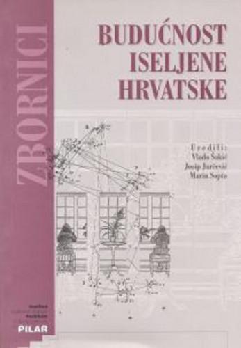 Budućnost iseljene Hrvatske / urednici Vlado Šakić, Josip Jurčević, Marin Sopta