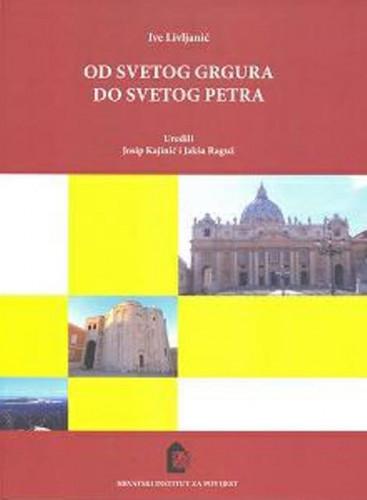Od Svetog Grgura do Svetog Petra / Ive Livljanić, uredili Josip Kajinić i Jakša Raguž