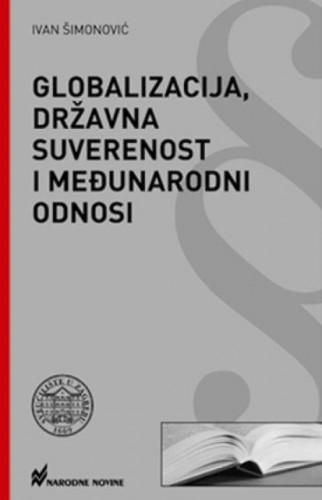 Globalizacija, državna suverenost i međunarodni odnosi / Ivan Šimonović