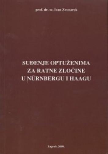 Suđenje optuženima za ratne zločine u Nuernbergu i Haagu / Ivan Zvonarek