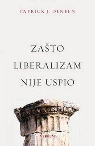 Zašto liberalizam nije uspio / Patrick J. Deneen