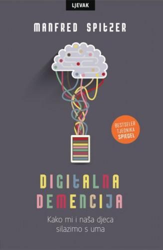 Digitalna demencija : kako mi i naša djeca silazimo s uma / Manfred Spitzer