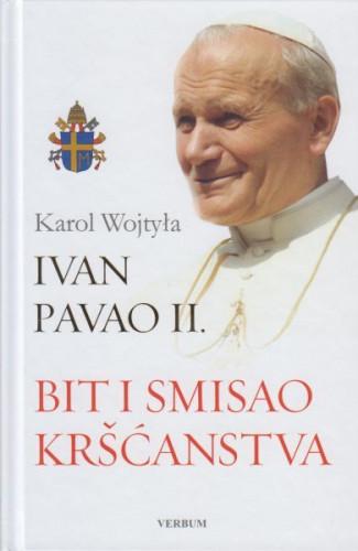 Bit i smisao kršćanstva / Karol Wojtyla Ivan Pavao II.