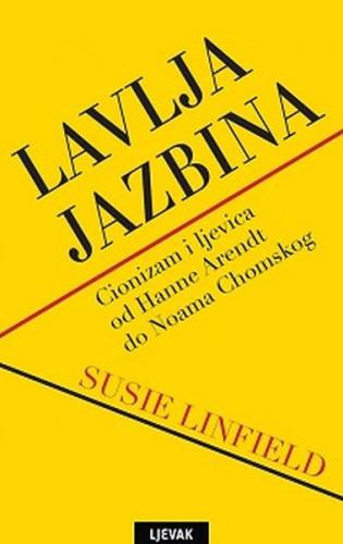 Lavlja jazbina : cionizam i ljevica od Hanne Arendt do Noama Chomskog / Susie Linfield