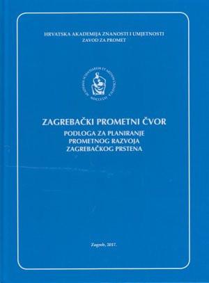 Zagrebački prometni čvor : podloga za planiranje prometnog razvoja zagrebačkog prstena / urednici Sanja Steiner, Igor Štimac