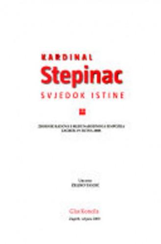 Kardinal Stepinac - svjedok istine : zbornik radova s međunarodnoga simpozija, Zagreb, 19. rujna 2008. / uredio Željko Tanjić