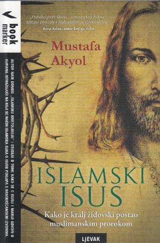 Islamski Isus : kako je kralj židovski postao muslimanskim prorokom / Mustafa Akyol