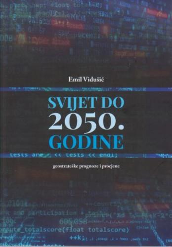 Svijet do 2050. godine : geostrateške prognoze i procjene / Emil Vidušić