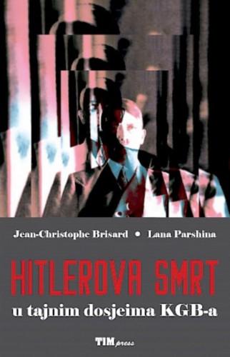 Hitlerova smrt : u tajnim dosjeima KGB-a / Jean-Christophe Brisard, Lana Parshina, s francuskoga prevela Dubravka Celebrini