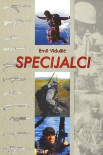 Specijalci : izbor, izobrazba, operacije i naoružanje / Emil Vidušić