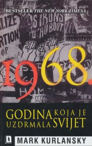 1968. : godina koja je uzdrmala svijet / Mark Kurlansky