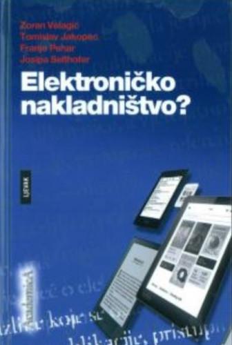 Elektroničko nakladništvo? / Zoran Velagić ... [et. al.]