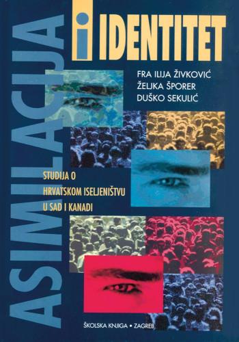 Asimilacija i identitet : studija o hrvatskom iseljeništvu u SAD i Kanadi / Ilija Živković, Željka Šporer, Duško Sekulić