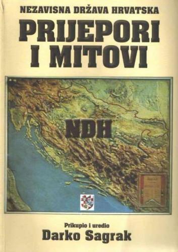 Nezavisna država Hrvatska : prijepori i mitovi / prikupio i uredio Darko Sagrak